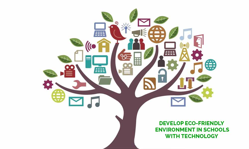 How Technology can Develop Eco-Friendly Environment in Schools?