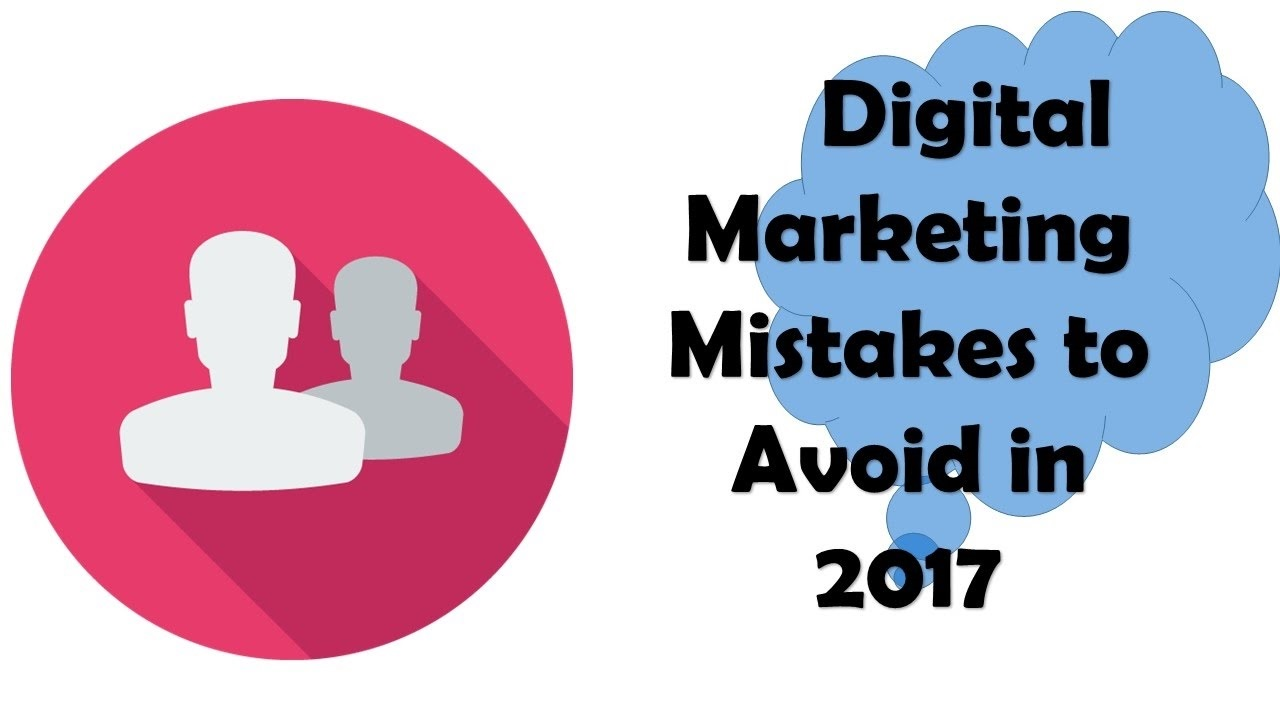 Avoid These Digital Marketing Mistakes In 2017 – Looupe Marketing