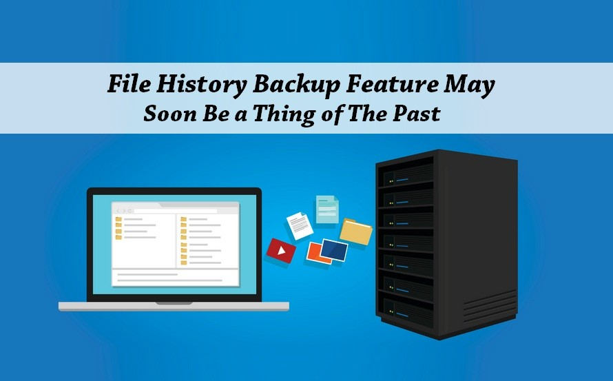 File History Backup Feature May Soon Be a Thing of The Past