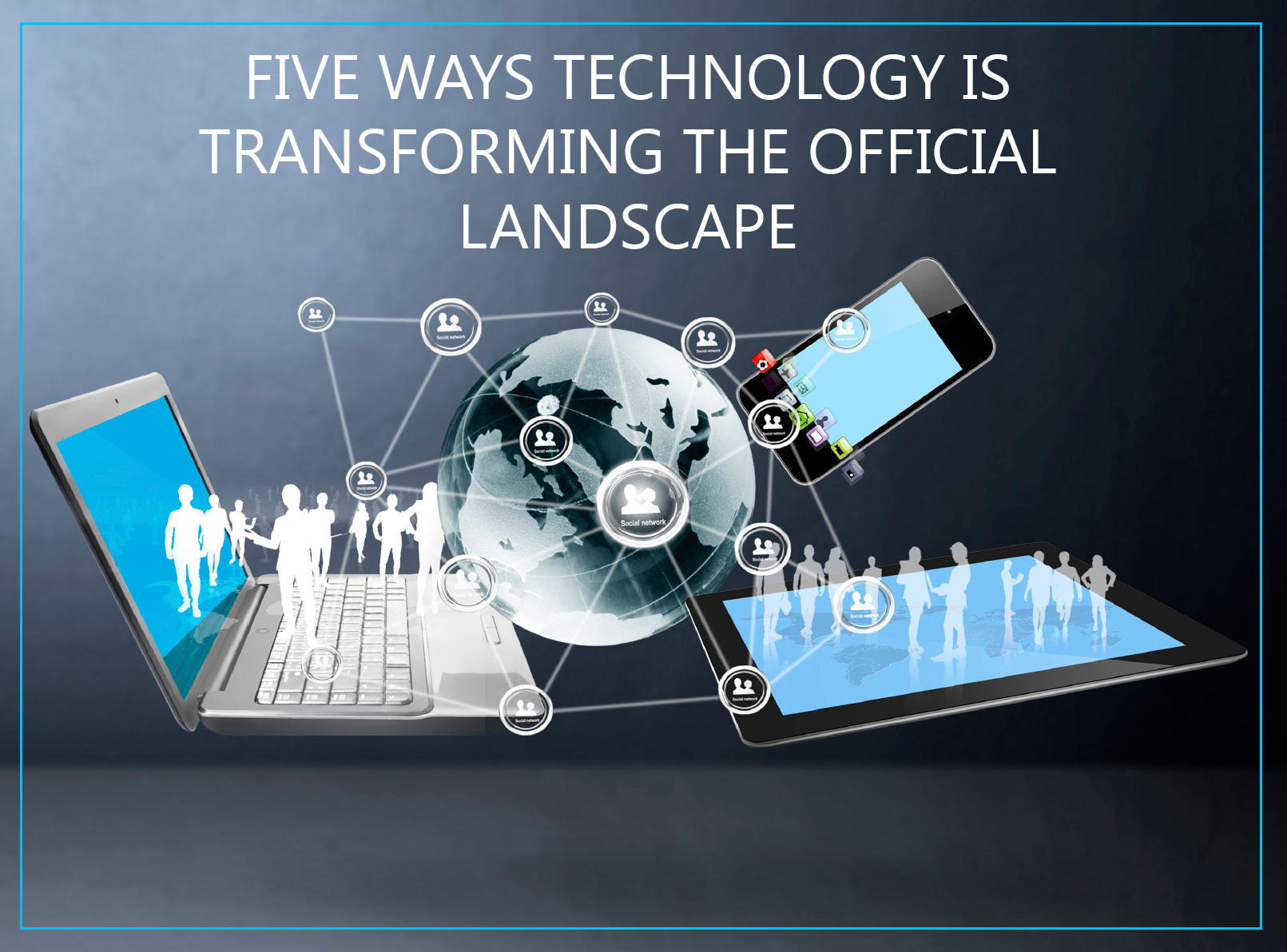 Five Ways Technology is Transforming the Official Landscape