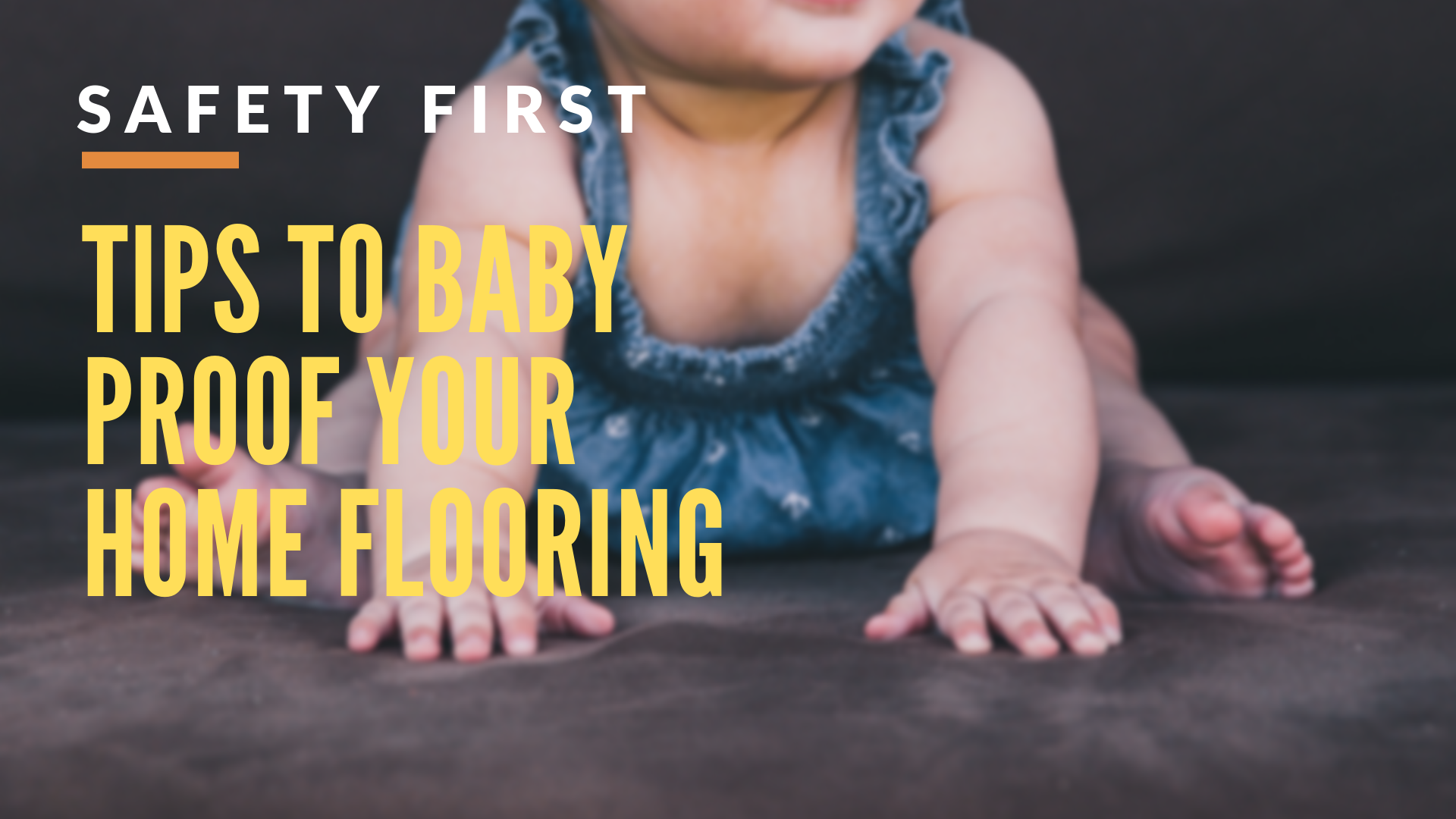 Safety First: Tips to Baby Proof Your Home Flooring