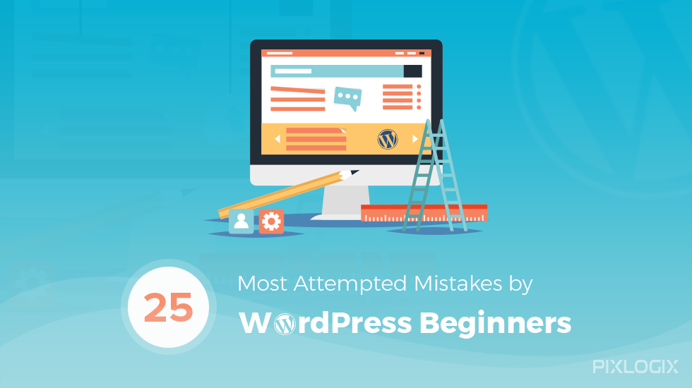 25 Most Attempted Mistakes by WordPress Beginners