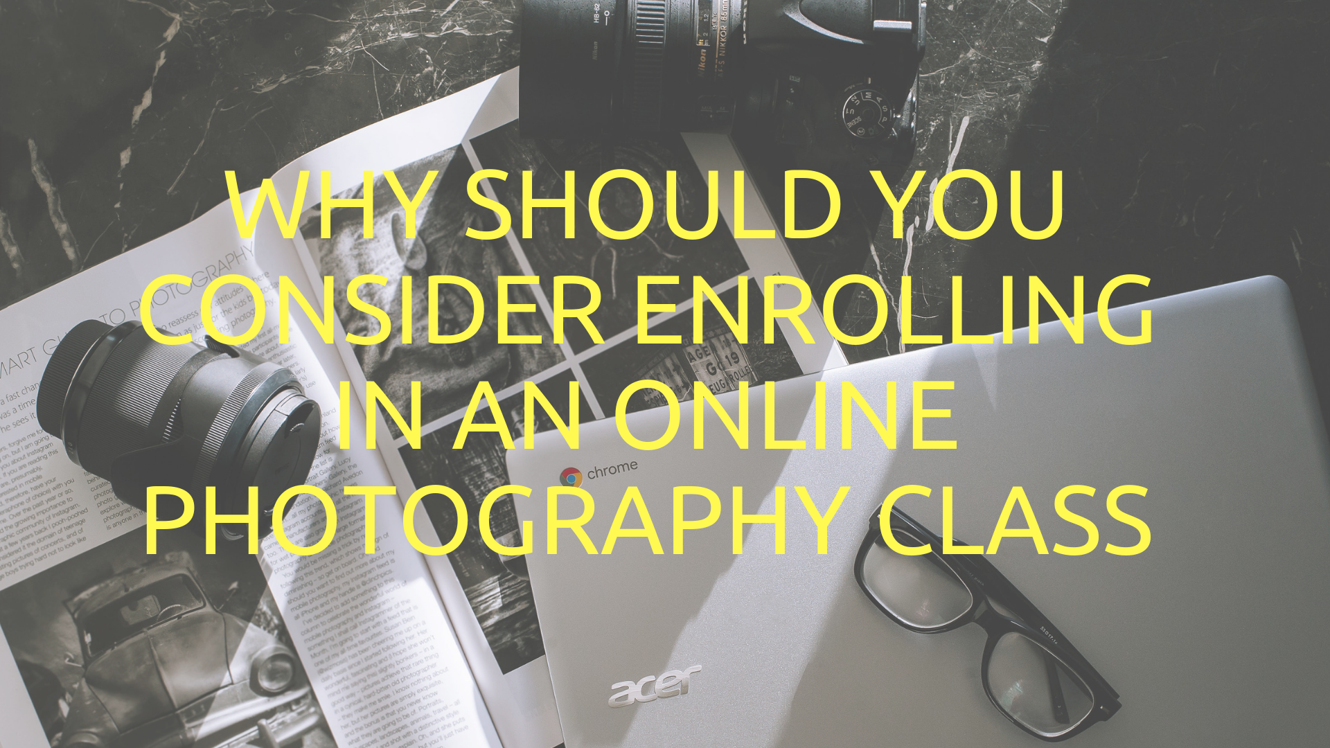 Why Should You Consider Enrolling in an Online Photography Class