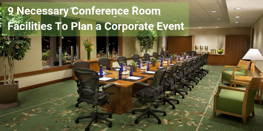 9 Necessary Conference Room Facilities To Plan a Corporate Event