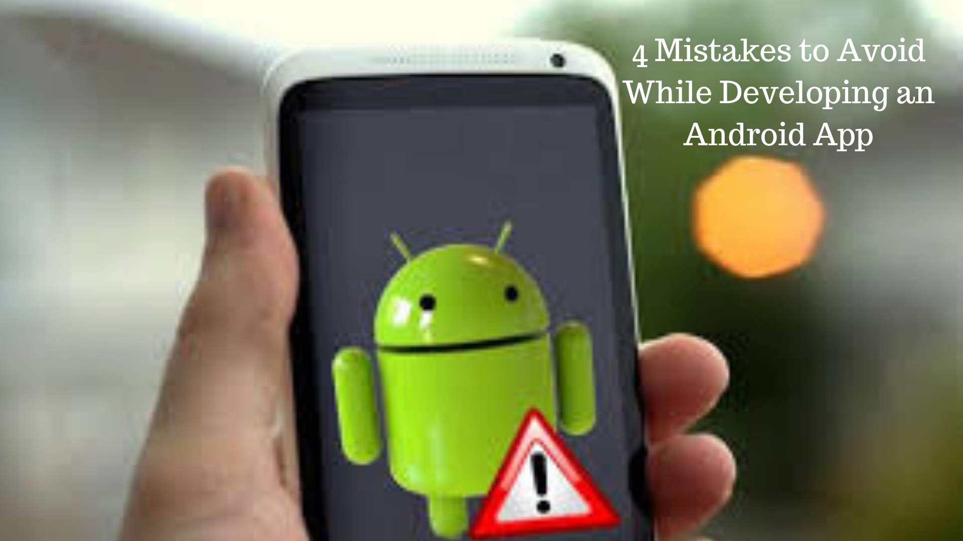 4 Mistakes to Avoid While Developing an Android App