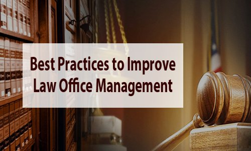 How to Improve Law Office Management – Best Practices that Will Work for Your Law Firm?