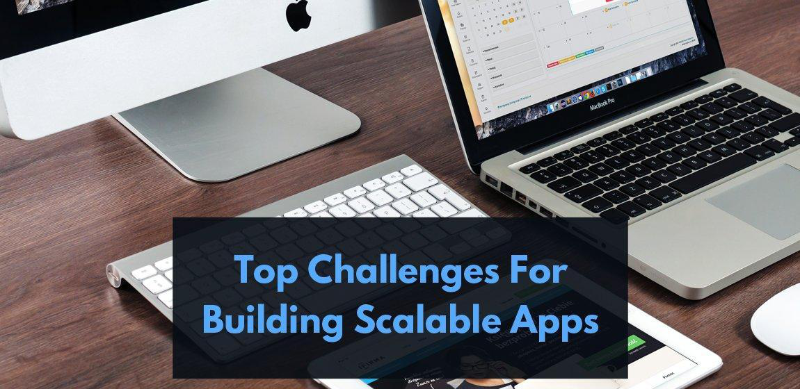 Key Challenges In Building Scalable Enterprise Grade Mobile Applications