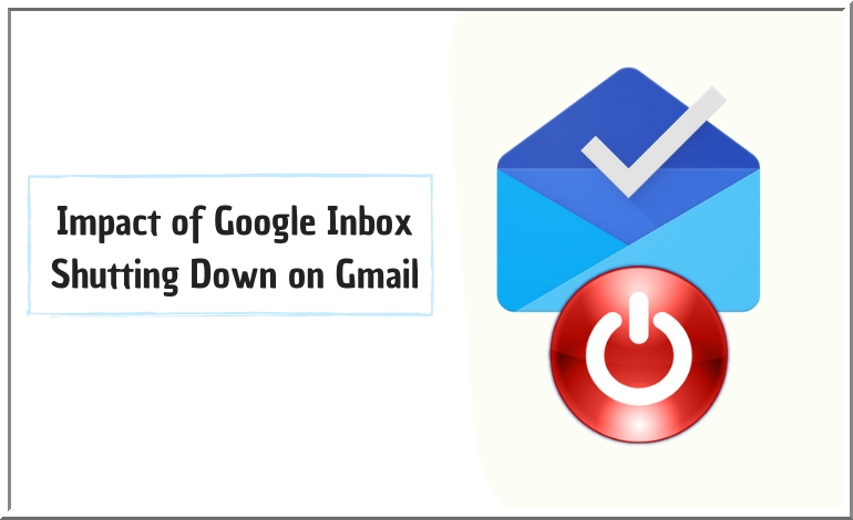 Email Marketing – Impact of Google Inbox Shutting Down on Gmail