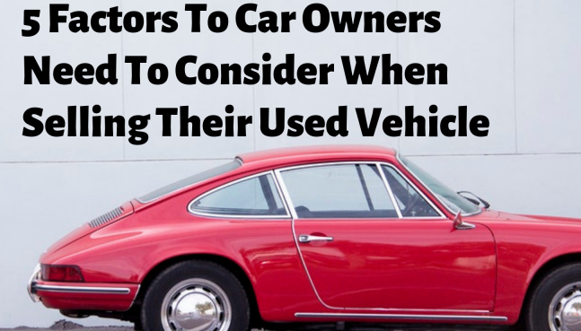 5 Factors To Car Owners Need To Consider When Selling Their Used Vehicle