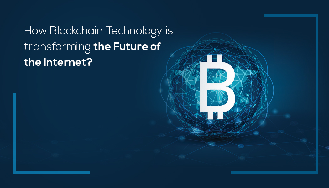 How Blockchain Technology is Transforming the Future of the Internet?