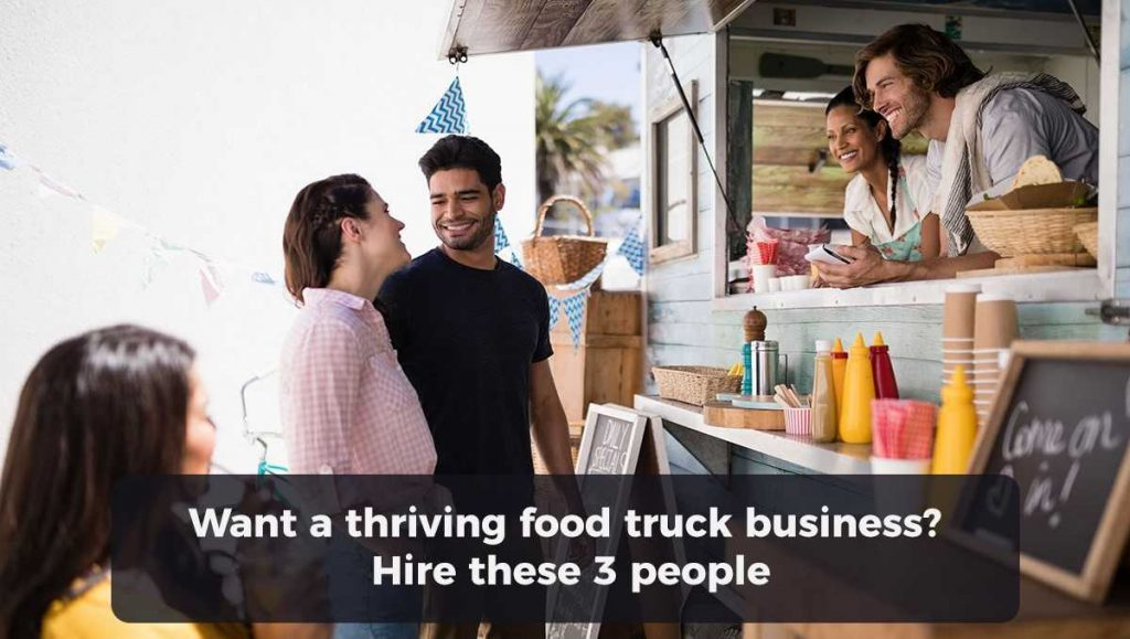 Want a thriving food truck business? Hire these 3 people
