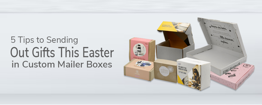 5 Tips to Sending Out Gifts This Easter in Custom Mailer Boxes