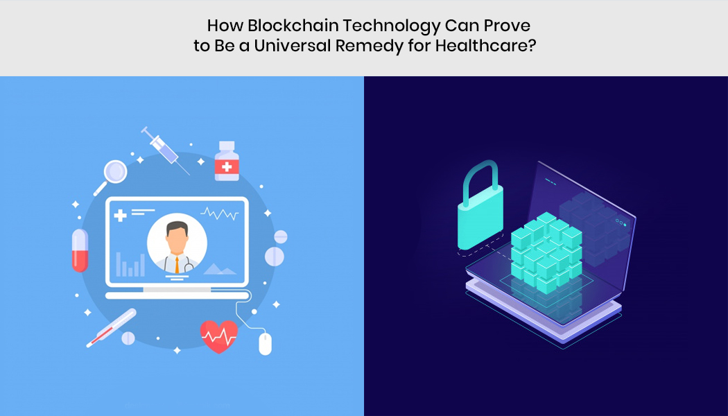 How Blockchain Technology Can Prove to Be a Universal Remedy for Healthcare?