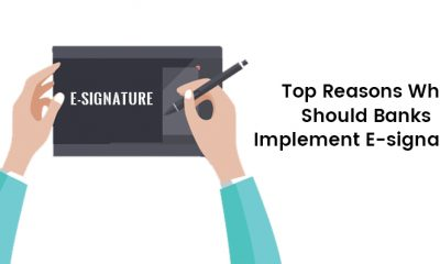 Top Reasons Why Should Banks Implement E-signature