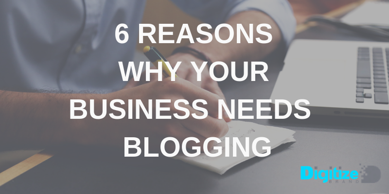 6 Reasons Why your Business Needs Blogging