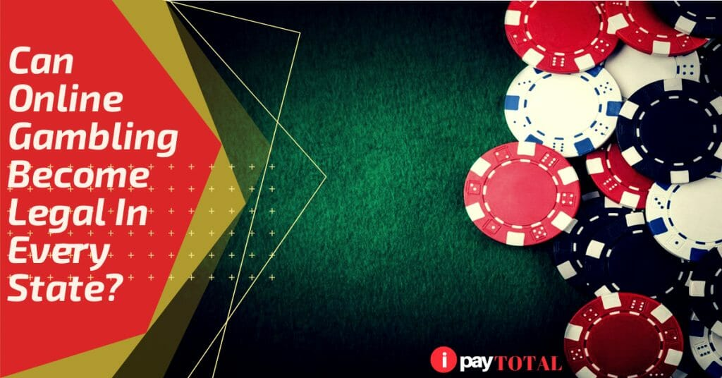 Can Online Gambling Become Legal In Every State?