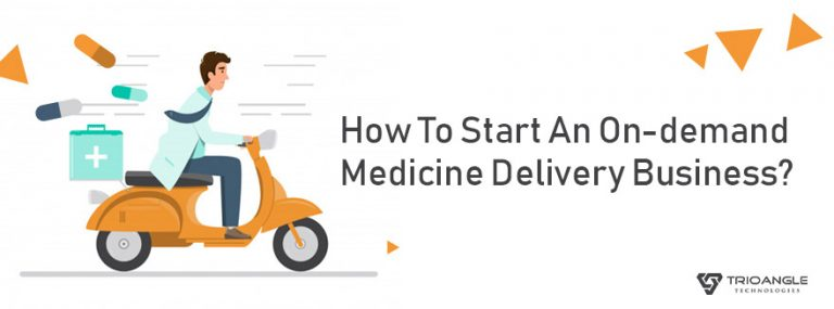 How To Start An On-demand Medicine Delivery Business?