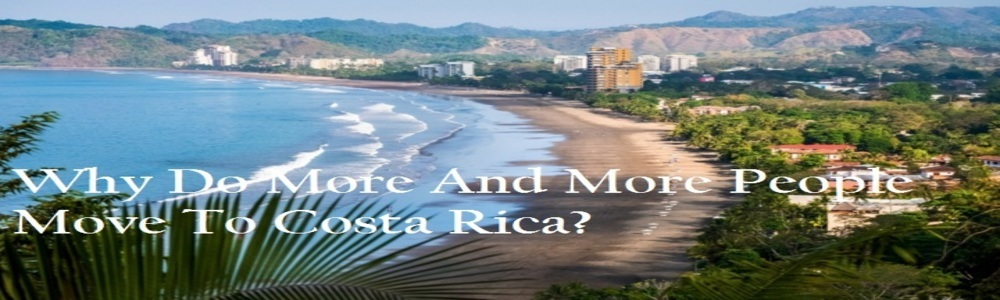 Why Do More And More People Move To Costa Rica?