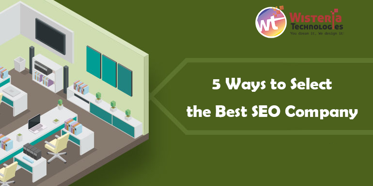 5 Ways to Select The Best (Wisteria Technologies) SEO Company