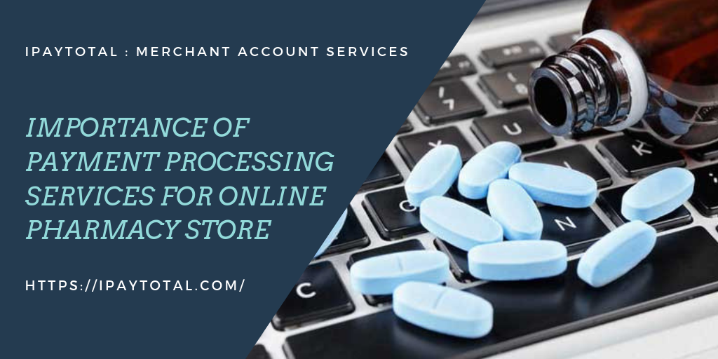Importance of Payment Processing Services for Online Pharmacy Store