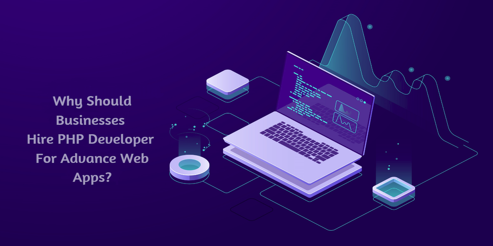 Why Should Businesses Hire PHP Developer For Advance Web Apps?