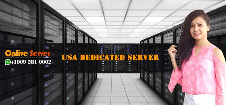 Get Ultimate Benefits Of USA Dedicated Server Hosting – Onlive Server