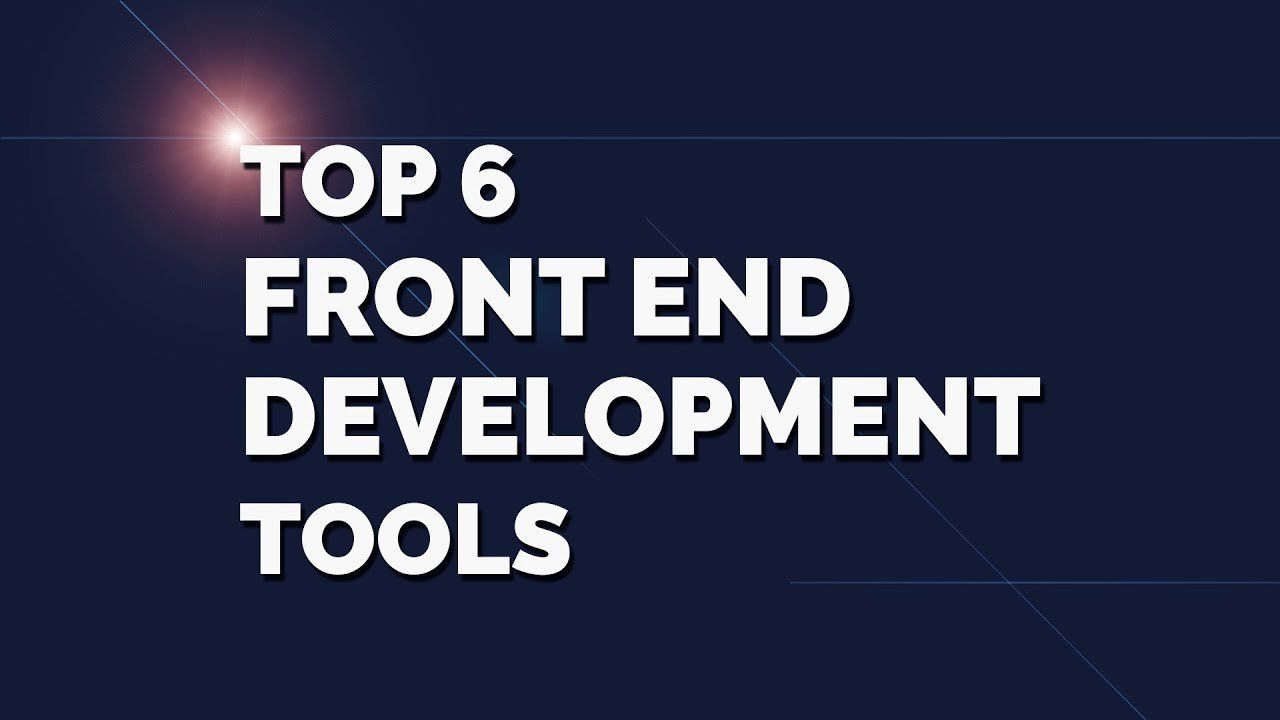 Top 6 Front end Development Tools to Consider in 2019