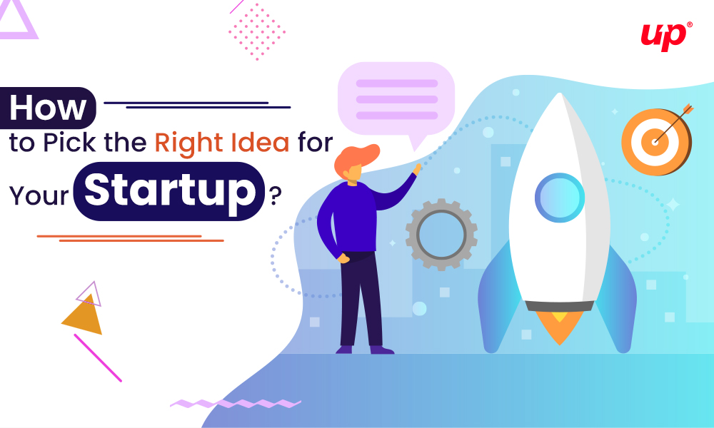 How To Pick The Right Idea For Your Startup?