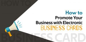How to Promote Your Business with Electronic Business Cards