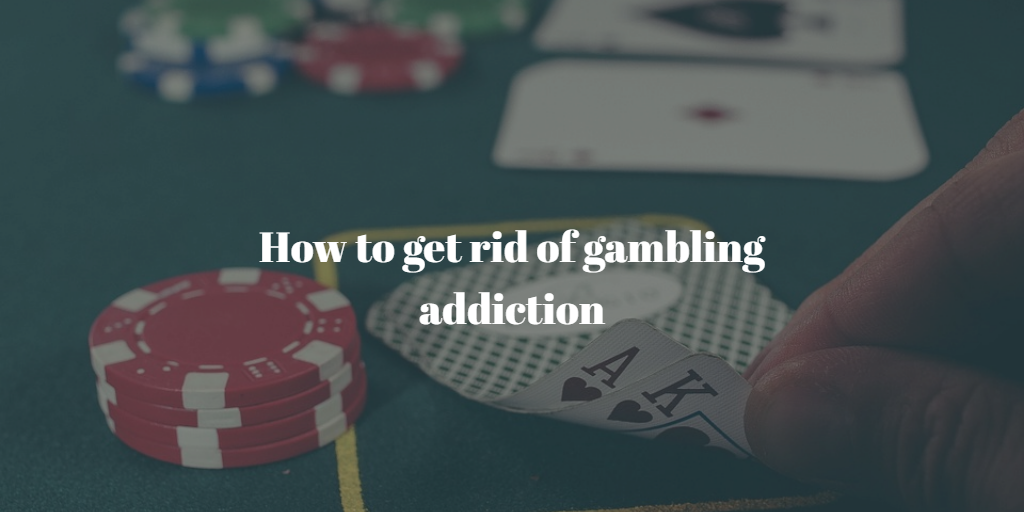 How to Get Rid of Gambling Addiction