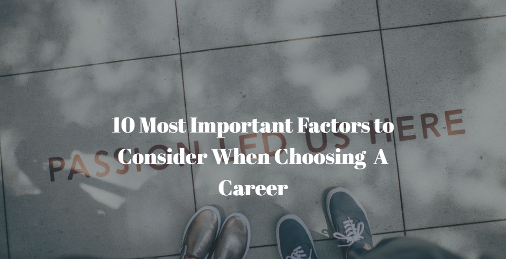 10 Important Factors To Consider When Choosing A Career