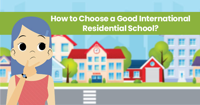 How To Choose A Good International Residential School