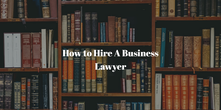 How to Hire A Business Lawyer