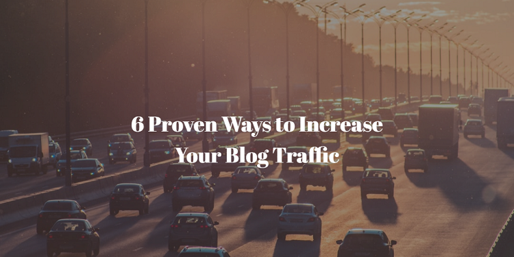 6 Proven Ways to Increase Your Blog Traffic