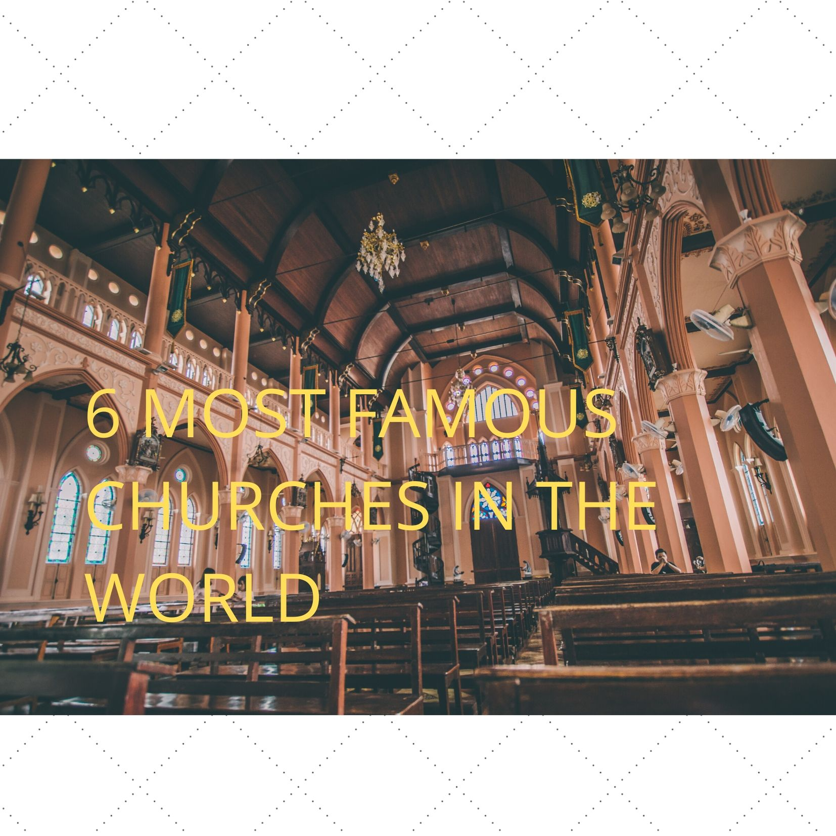 6 Most Famous Churches in The World
