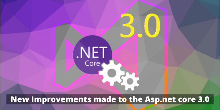New Improvements Made To The Asp.net Core 3.0