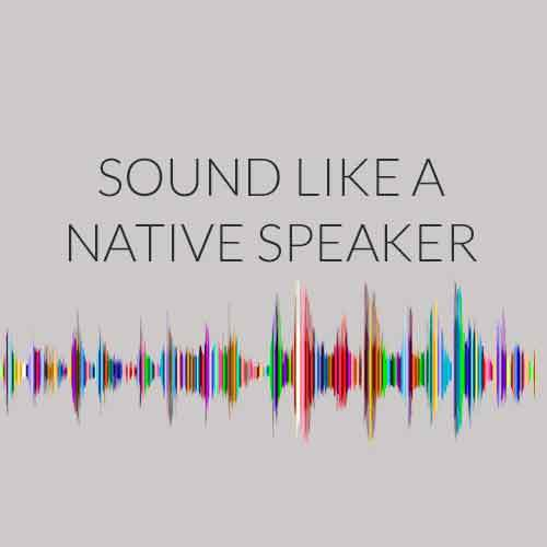 How to Sound Like a Native Speaker?