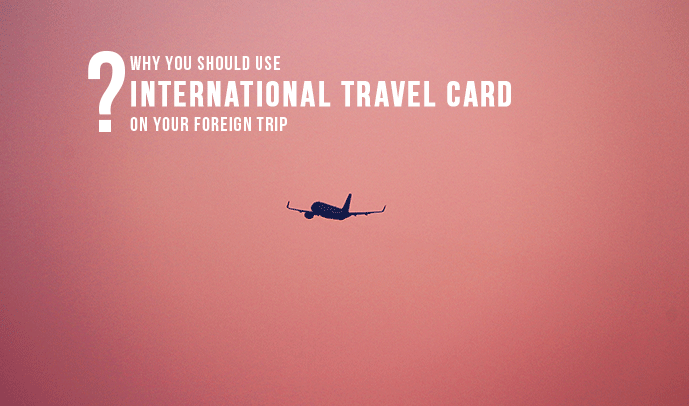 Things to Know Before Buying An International Travel Card In India
