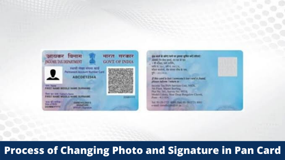 Learn the Process of Changing Photo and Signature in Pan Card