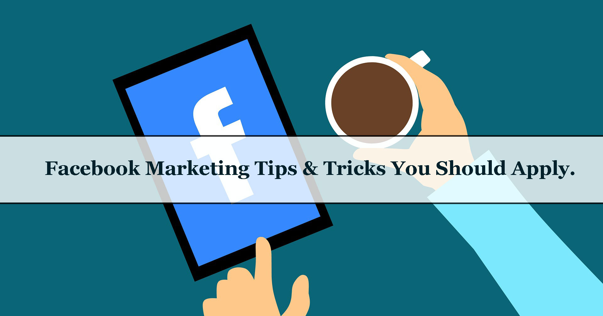 Top 7 Facebook Marketing Tips Every Business Should Know