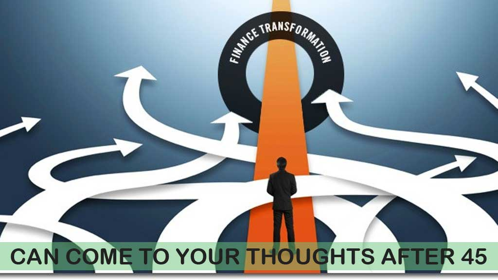 Financial Transformations Can Come to Your Thought After 45?