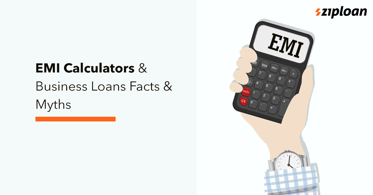 EMI Calculators & Business Loans – Facts & Myths