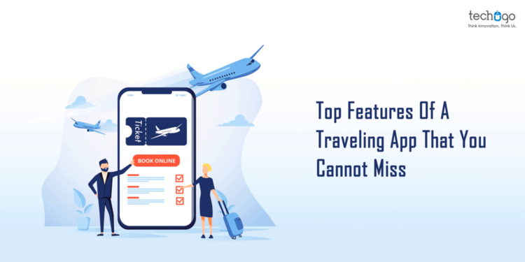 Top Features Of A Traveling App That You Cannot Miss