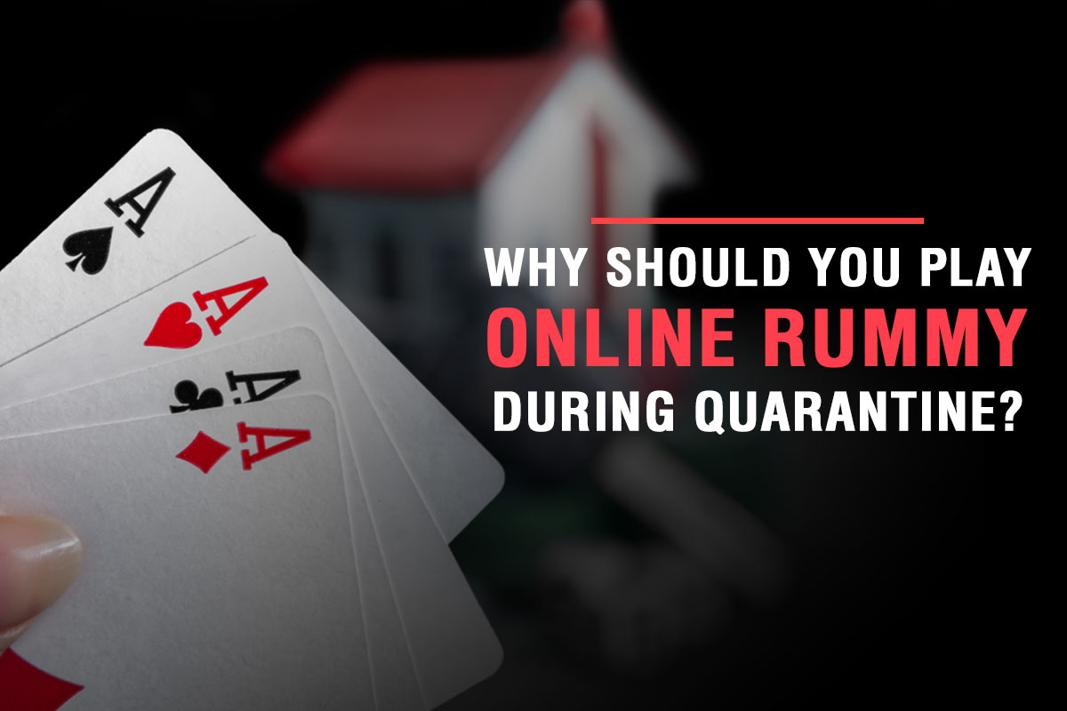 Why Should You Play Online Rummy During Quarantine?