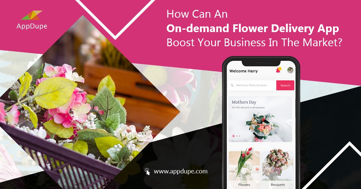 How Can An On-demand Flower Delivery App Boost Your Business In The Market?