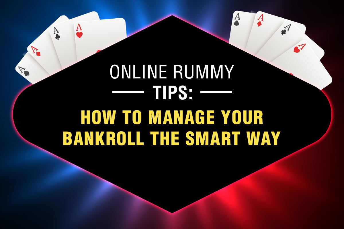 Online Rummy Tips: How to Manage Your Bankroll the Smart Way