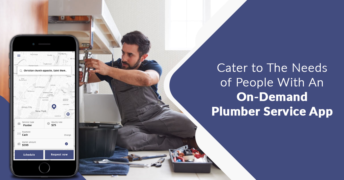 Cater to the Needs of People with an On-demand Plumber Service App