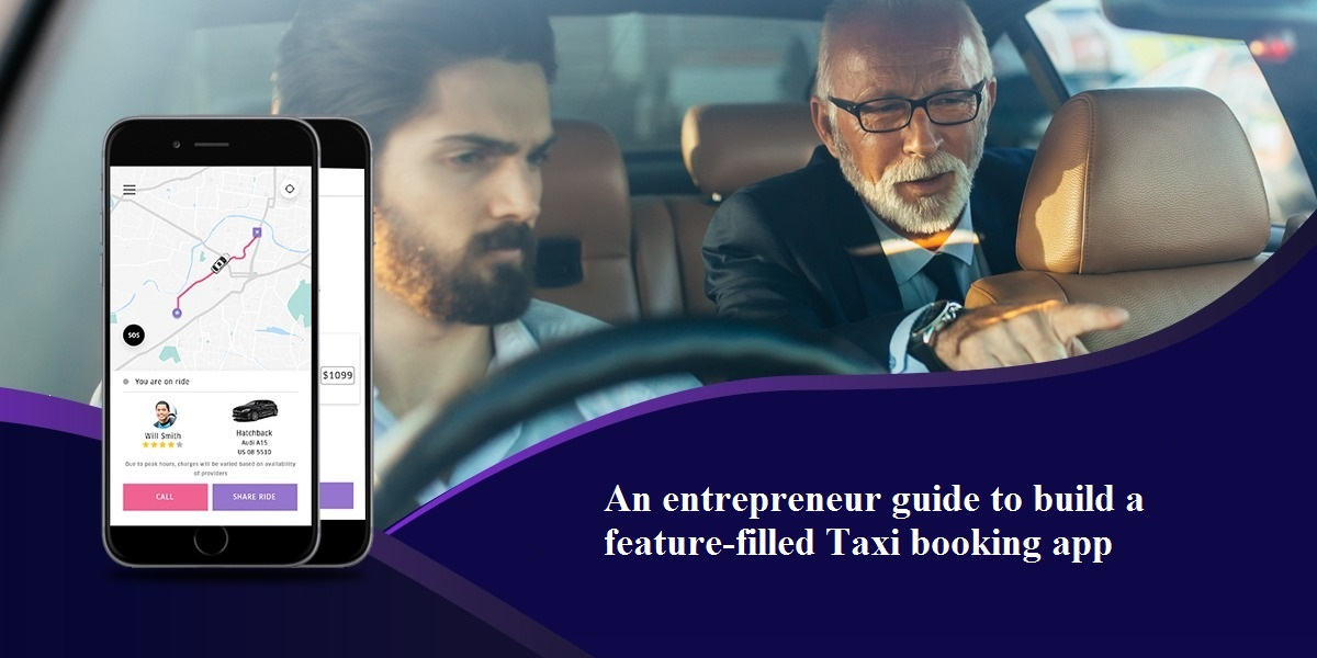 An Entrepreneur Guide to Build a Feature-filled Taxi Booking App