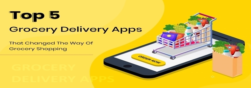 Top 5 Grocery Delivery Apps That Changed The Way Of Grocery Shopping