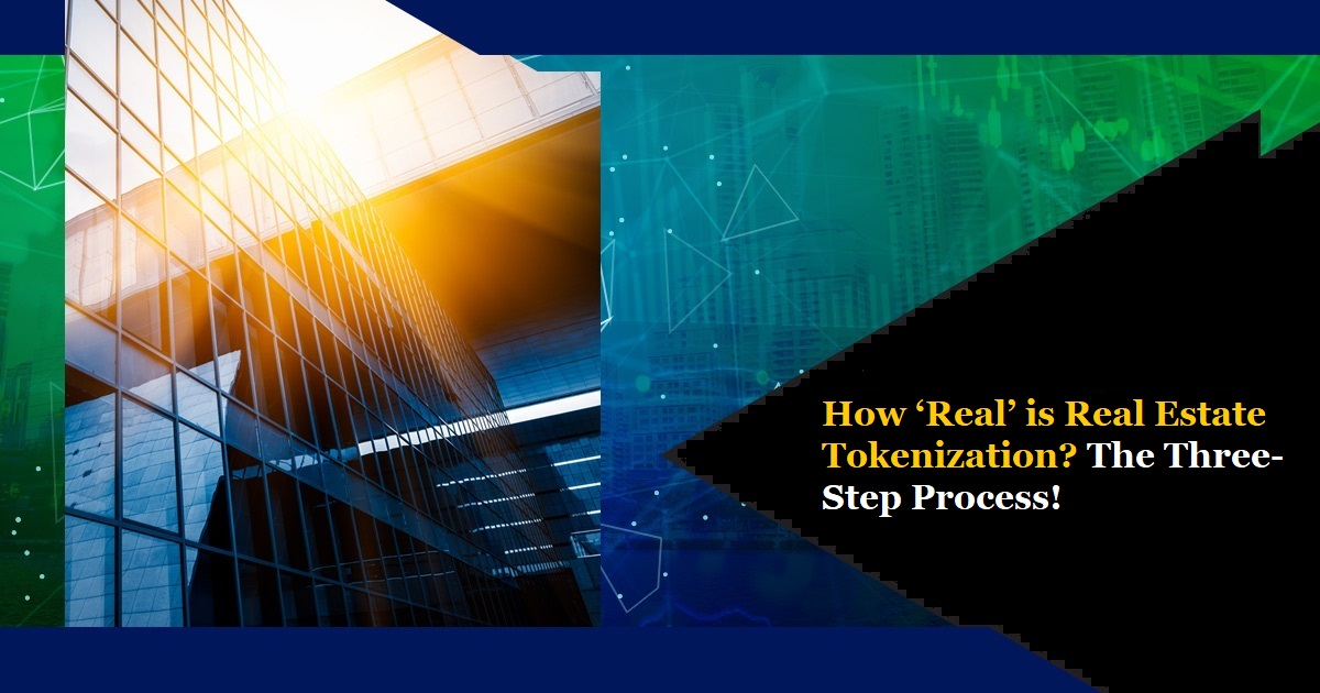 How 'Real' is Real Estate Tokenization? The Three-Step Process!